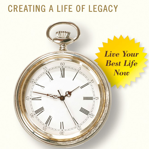 Learn to Create a Life of Legacy